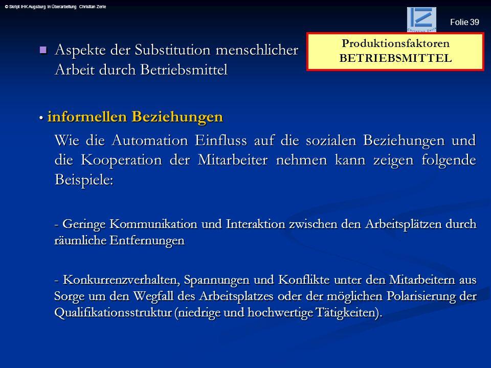 Folie 39 © Skript IHK Augsburg in Überarbeitung Christian Zerle Aspekte der Substitution menschlicher Arbeit durch Betriebsmittel Aspekte der Substitu