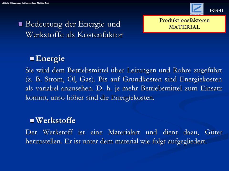 Folie 41 © Skript IHK Augsburg in Überarbeitung Christian Zerle Bedeutung der Energie und Werkstoffe als Kostenfaktor Bedeutung der Energie und Werkst