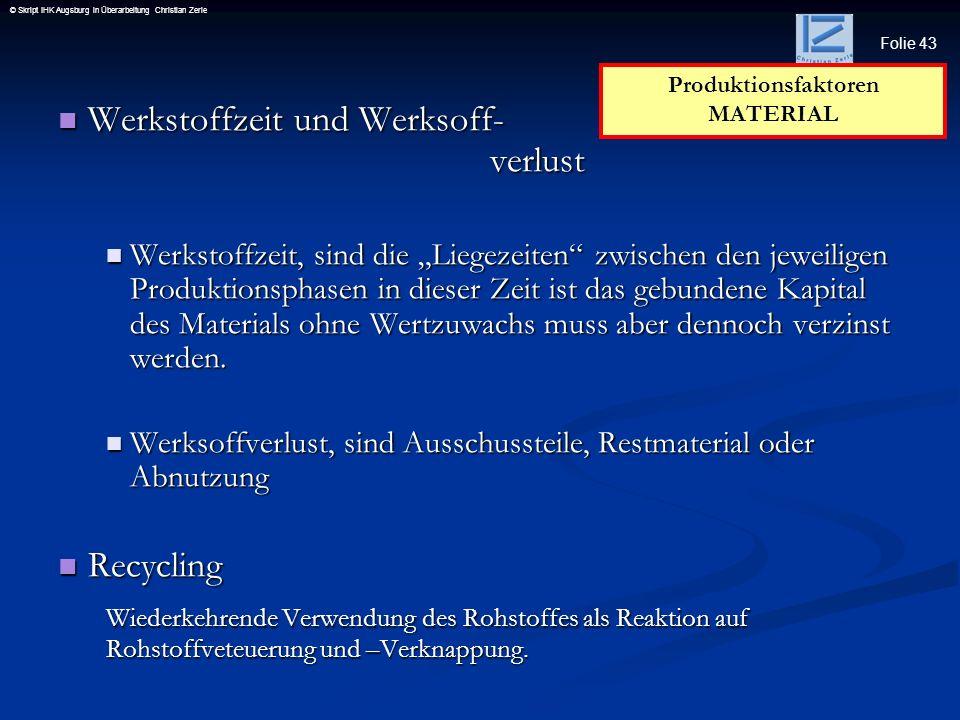 Folie 43 © Skript IHK Augsburg in Überarbeitung Christian Zerle Werkstoffzeit und Werksoff- verlust Werkstoffzeit und Werksoff- verlust Werkstoffzeit,