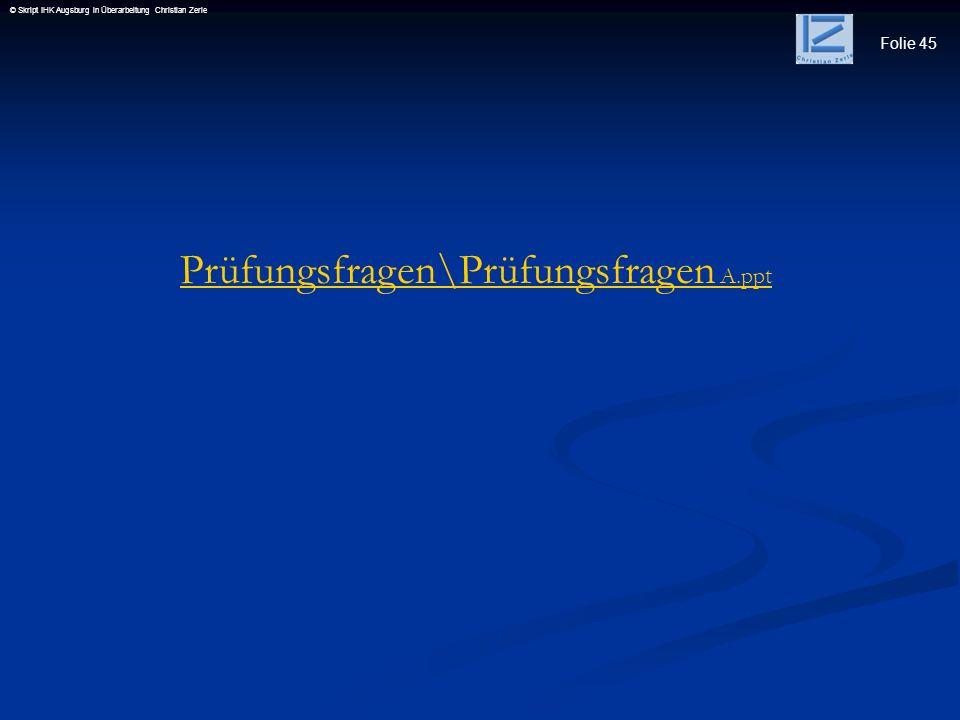 Folie 45 © Skript IHK Augsburg in Überarbeitung Christian Zerle Prüfungsfragen\Prüfungsfragen A.ppt