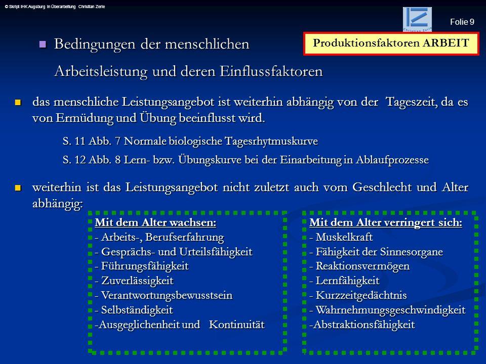 Folie 9 © Skript IHK Augsburg in Überarbeitung Christian Zerle Bedingungen der menschlichen Arbeitsleistung und deren Einflussfaktoren Bedingungen der
