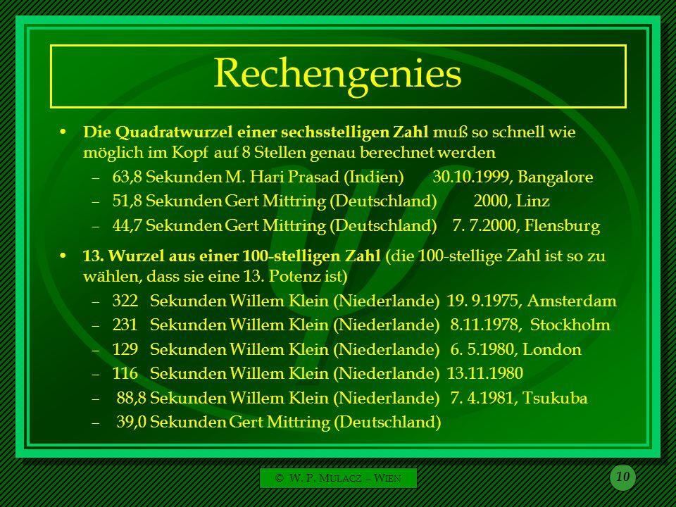 © W. P. M ULACZ – W IEN 10 Rechengenies Die Quadratwurzel einer sechsstelligen Zahl muß so schnell wie möglich im Kopf auf 8 Stellen genau berechnet w