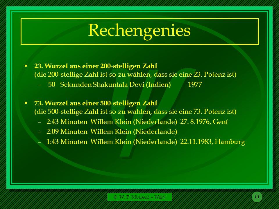 © W. P. M ULACZ – W IEN 11 Rechengenies 23. Wurzel aus einer 200-stelligen Zahl (die 200-stellige Zahl ist so zu wählen, dass sie eine 23. Potenz ist)