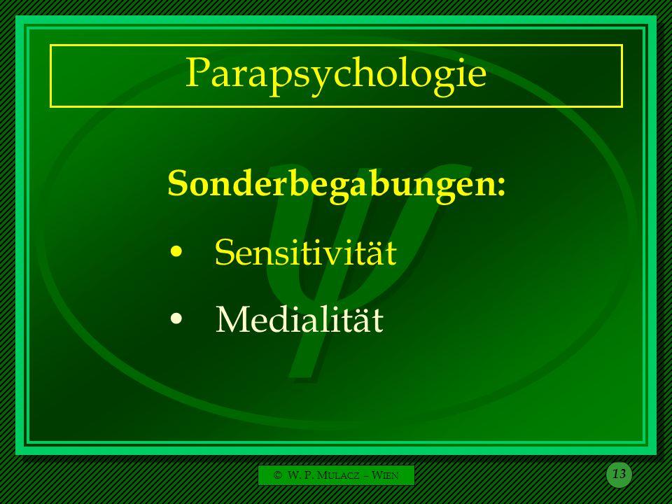 © W. P. M ULACZ – W IEN 13 Parapsychologie Sonderbegabungen: Sensitivität Medialität