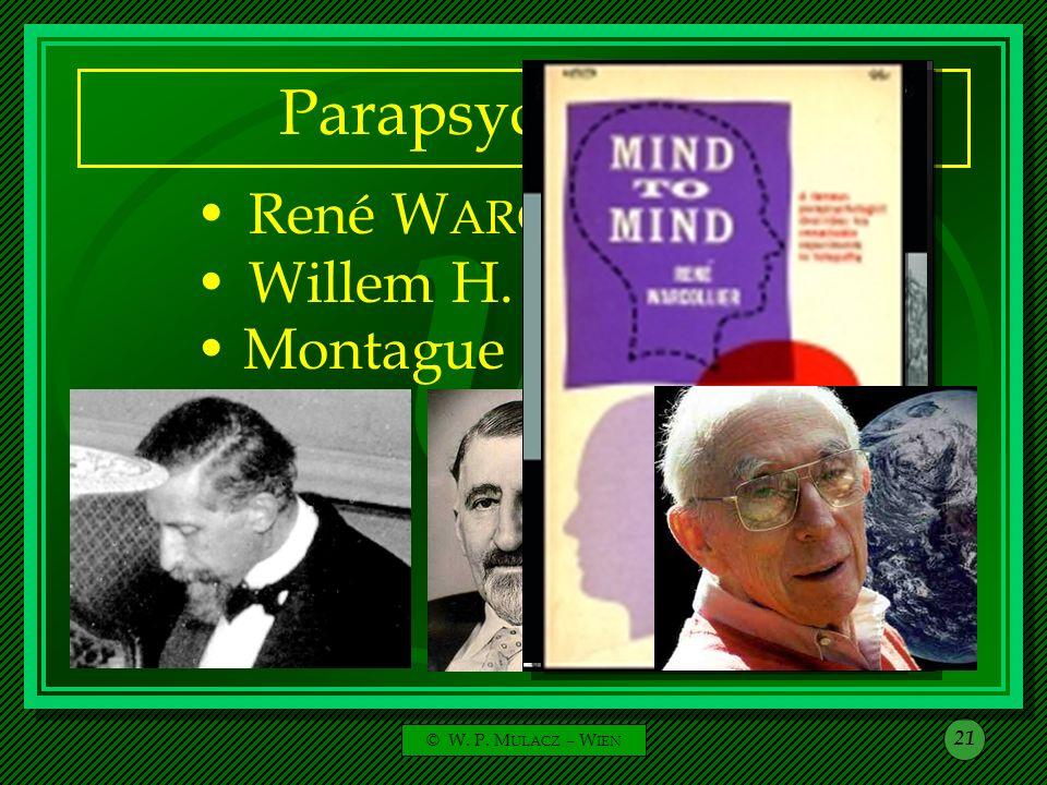 © W. P. M ULACZ – W IEN 21 Parapsychologen René W ARCOLLIER Willem H. C. T ENHAEFF Montague U LLMAN