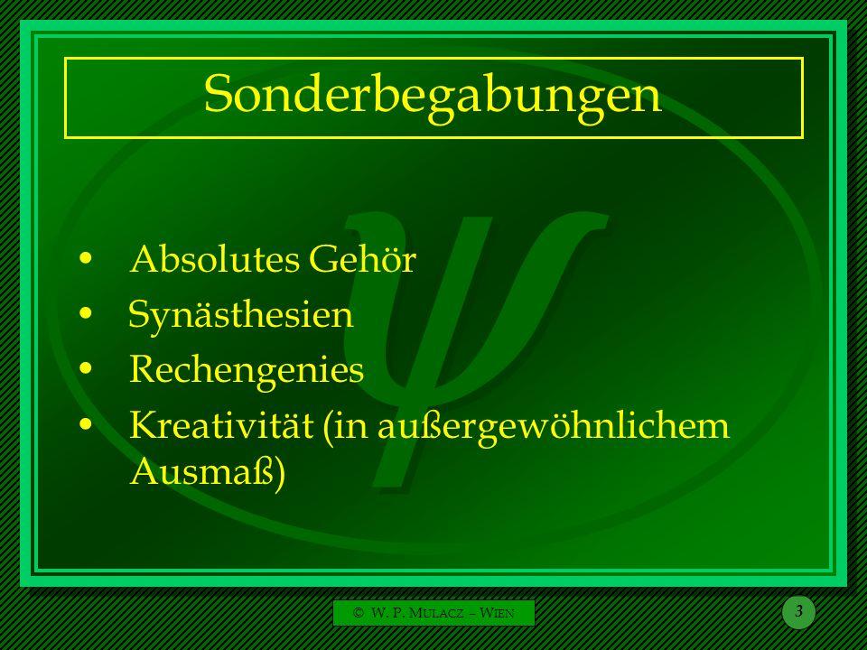 © W. P. M ULACZ – W IEN 3 Sonderbegabungen Absolutes Gehör Synästhesien Rechengenies Kreativität (in außergewöhnlichem Ausmaß)