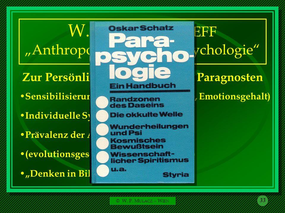 © W. P. M ULACZ – W IEN 33 W. H. C. T ENHAEFF Anthropologische Parapsychologie Zur Persönlichkeitsstruktur der Paragnosten Sensibilisierung (Individua