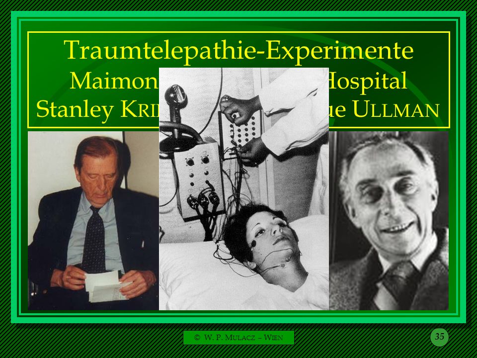 © W. P. M ULACZ – W IEN 35 Traumtelepathie-Experimente Maimonides Memorial Hospital Stanley K RIPPNER - Montague U LLMAN