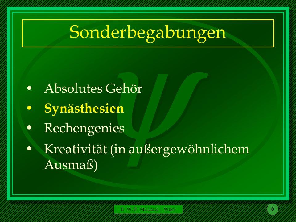 © W. P. M ULACZ – W IEN 6 Sonderbegabungen Kreativität (in außergewöhnlichem Ausmaß) Rechengenies Synästhesien Absolutes Gehör