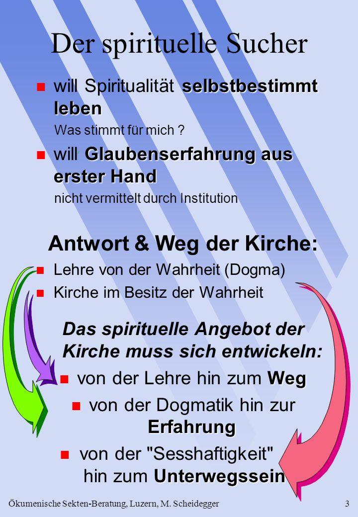 Ökumenische Sekten-Beratung, Luzern, M. Scheidegger3 Der spirituelle Sucher selbstbestimmt leben will Spiritualität selbstbestimmt leben Was stimmt fü