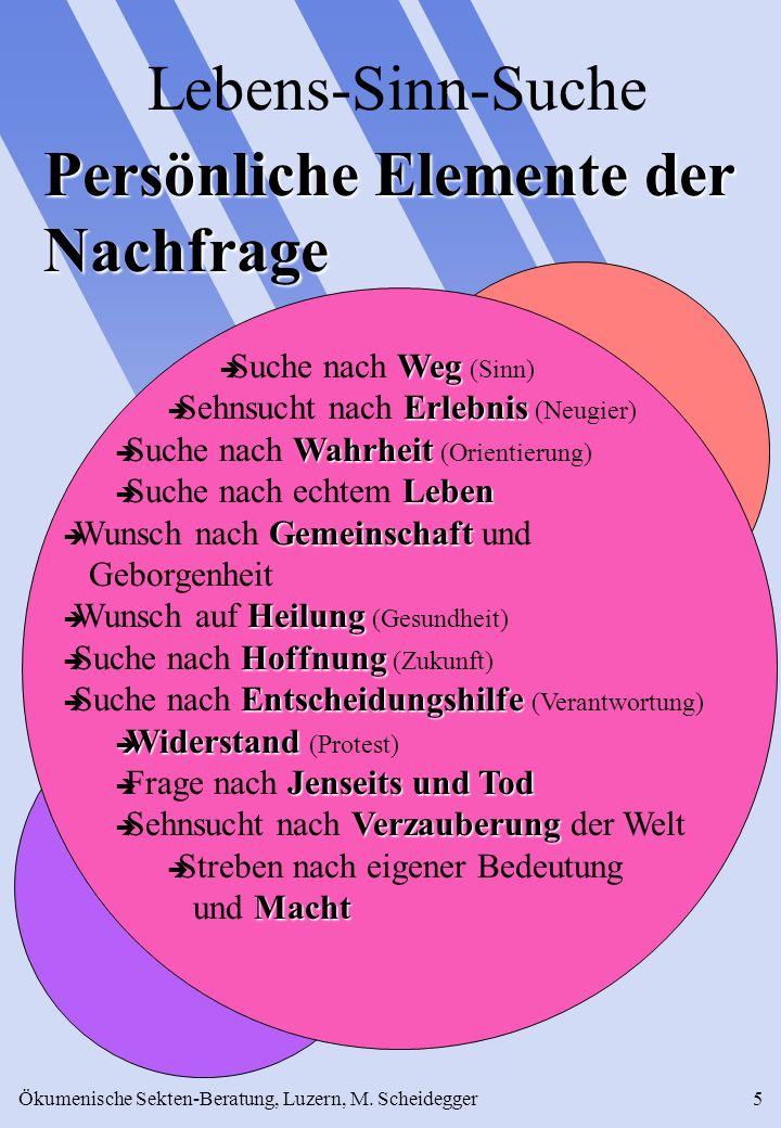 Ökumenische Sekten-Beratung, Luzern, M. Scheidegger5 Lebens-Sinn-Suche Weg Suche nach Weg (Sinn) Erlebnis Sehnsucht nach Erlebnis (Neugier) Wahrheit S