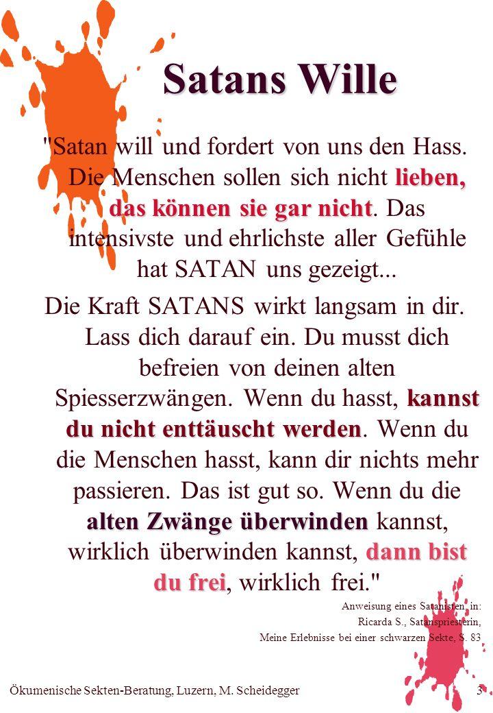 Ökumenische Sekten-Beratung, Luzern, M. Scheidegger3 Satans Wille lieben, das können sie gar nicht