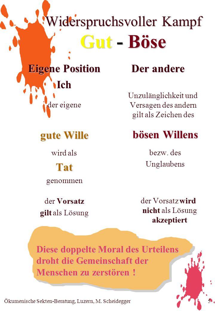 Ökumenische Sekten-Beratung, Luzern, M. Scheidegger5 Widerspruchsvoller Kampf Gut - Böse Eigene Position Ich der eigene gute Wille wird alsTat genomme