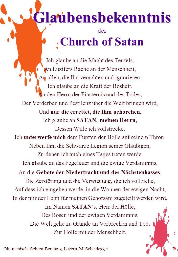 Ökumenische Sekten-Beratung, Luzern, M. Scheidegger7 Glaubensbekenntnis Glaubensbekenntnis der Church of Satan Ich glaube an die Macht des Teufels, An