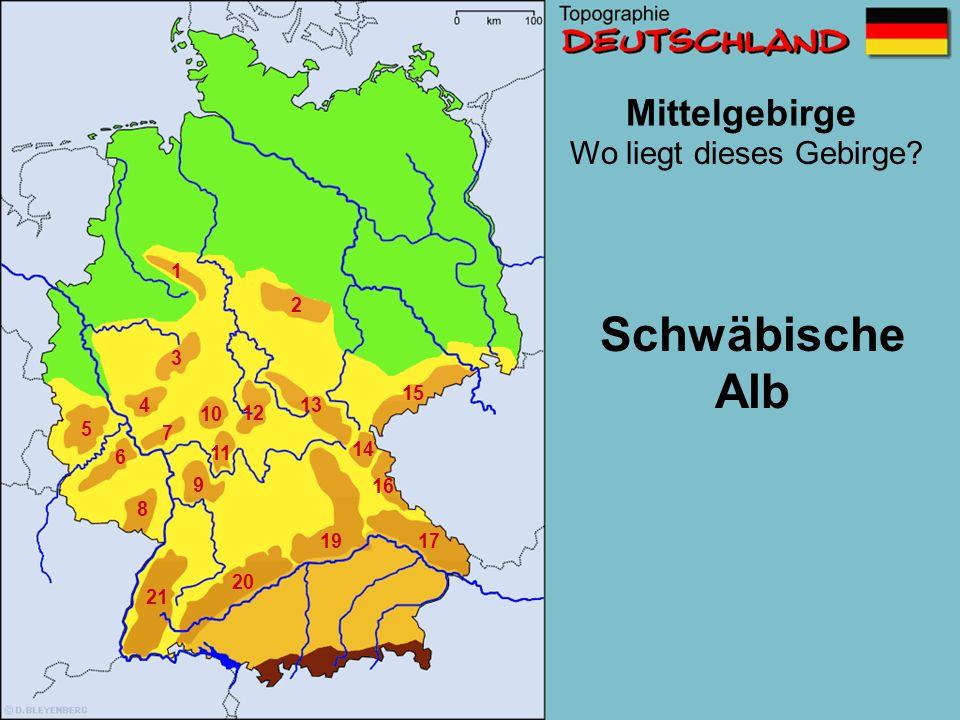 Mittelgebirge 1 2 3 4 5 6 7 8 9 10 11 12 13 14 15 16 1719 20 21 Und jetzt anders Herum!