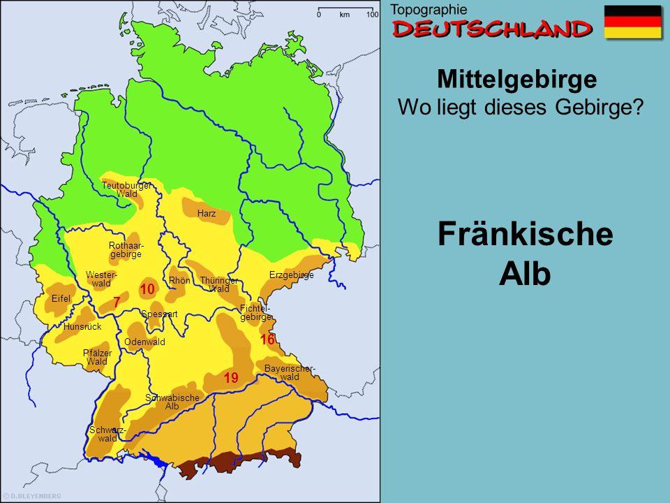 Mittelgebirge 7 10 16 19 21 Wo liegt dieses Gebirge? Schwäbische Alb Wester- wald Erzgebirge Pfälzer Wald Eifel Schwarzwald Odenwald Fichtel- gebirge