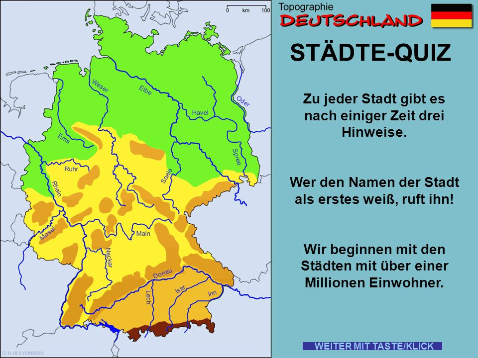 Jetzt fehlen nur noch die Städte ! Dazu machen wir einen kleinen... s MIT KLICK/TASTE STARTEN ! Rhein Elbe Donau Weser Ems Oder Saale Ruhr Mosel Main