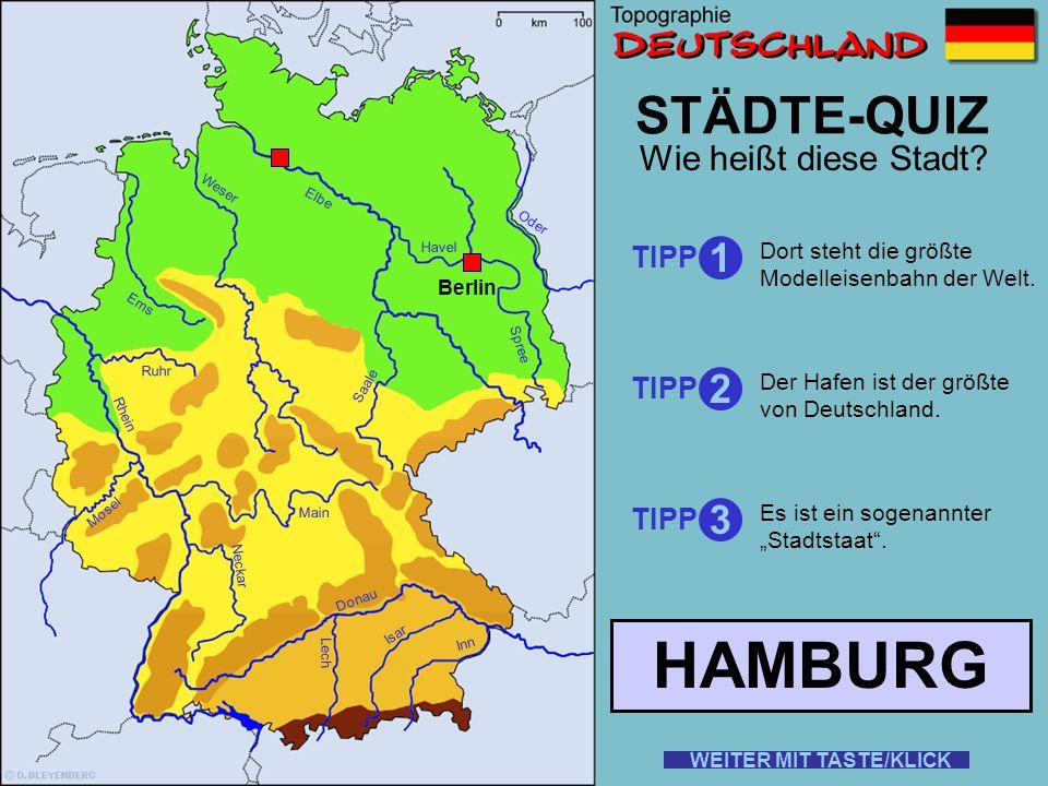Rhein Elbe Donau Weser Ems Oder Saale Ruhr Mosel Main Neckar Lech Isar Inn STÄDTE-QUIZ Wie heißt diese Stadt? TIPP 1 2 3 Es ist die größte Stadt unser
