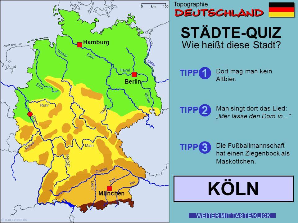 Rhein Elbe Donau Weser Ems Oder Saale Ruhr Mosel Main Neckar Lech Isar Inn STÄDTE-QUIZ WEITER MIT TASTE/KLICK Berlin Hamburg München Dies sind unsere