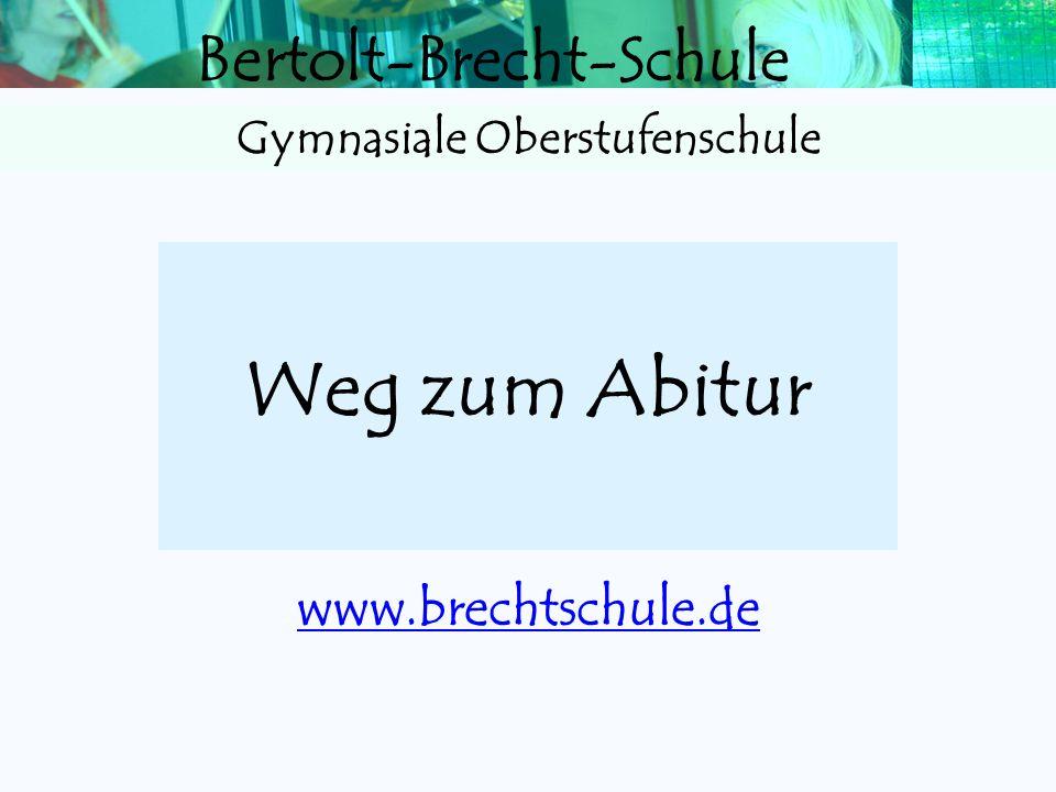 Bertolt-Brecht-Schule Weg zum Abitur www.brechtschule.de Gymnasiale Oberstufenschule