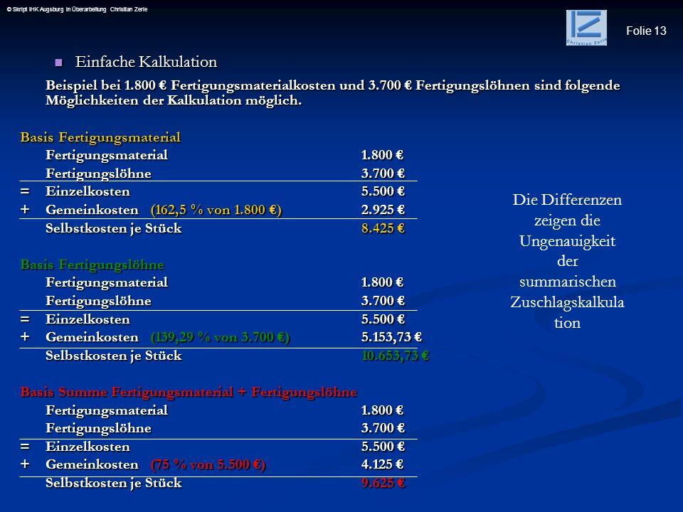 Folie 13 © Skript IHK Augsburg in Überarbeitung Christian Zerle Einfache Kalkulation Einfache Kalkulation Beispiel bei 1.800 Fertigungsmaterialkosten