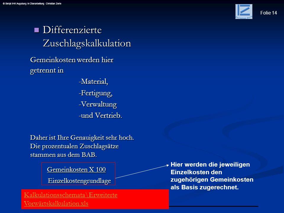 Folie 14 © Skript IHK Augsburg in Überarbeitung Christian Zerle Differenzierte Zuschlagskalkulation Differenzierte Zuschlagskalkulation Gemeinkosten w