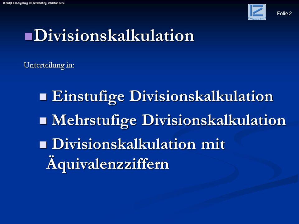 Folie 2 © Skript IHK Augsburg in Überarbeitung Christian Zerle Divisionskalkulation Divisionskalkulation Unterteilung in: Einstufige Divisionskalkulat