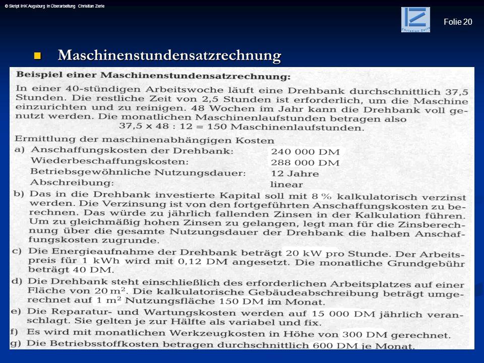 Folie 20 © Skript IHK Augsburg in Überarbeitung Christian Zerle Maschinenstundensatzrechnung Maschinenstundensatzrechnung