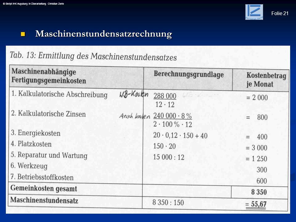 Folie 21 © Skript IHK Augsburg in Überarbeitung Christian Zerle Maschinenstundensatzrechnung Maschinenstundensatzrechnung