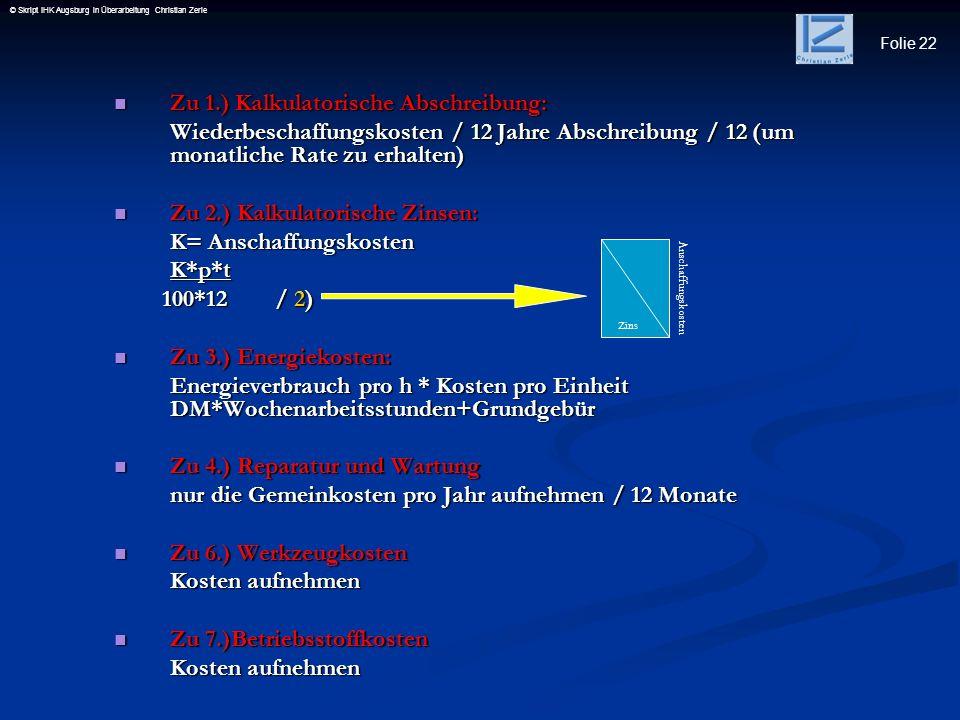 Folie 22 © Skript IHK Augsburg in Überarbeitung Christian Zerle Zu 1.) Kalkulatorische Abschreibung: Zu 1.) Kalkulatorische Abschreibung: Wiederbescha