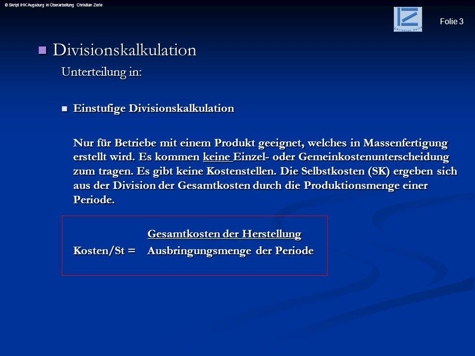Folie 3 © Skript IHK Augsburg in Überarbeitung Christian Zerle Divisionskalkulation Divisionskalkulation Unterteilung in: Einstufige Divisionskalkulat