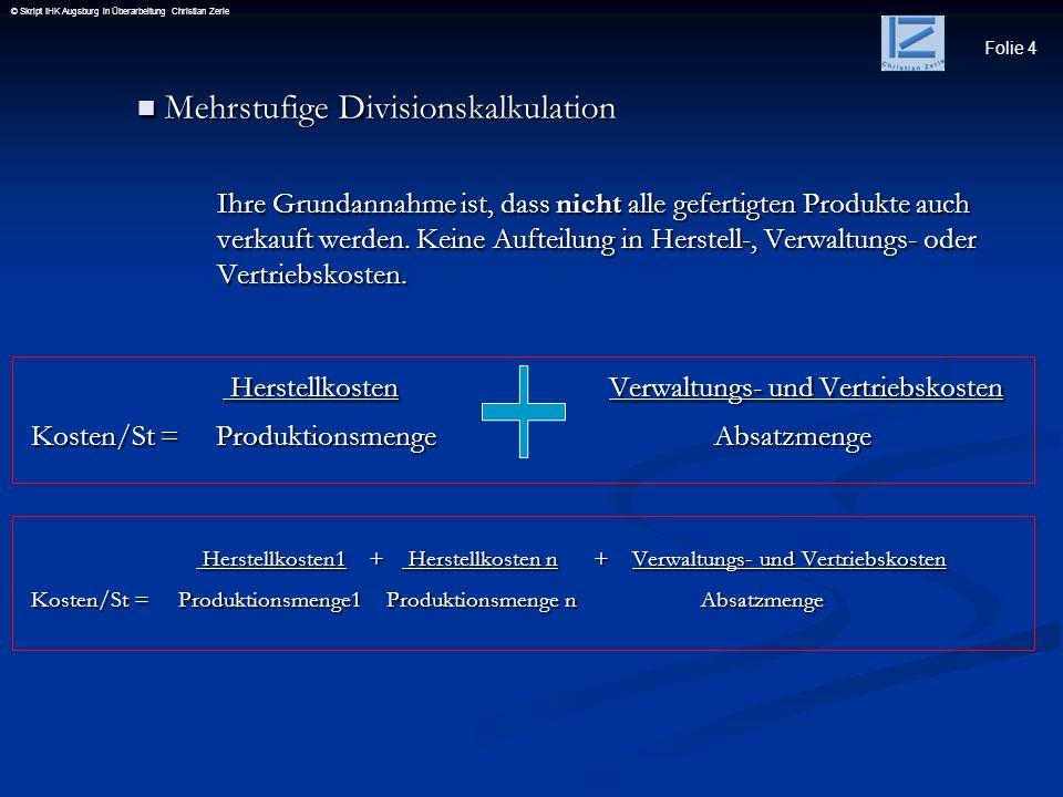 Folie 4 © Skript IHK Augsburg in Überarbeitung Christian Zerle Mehrstufige Divisionskalkulation Mehrstufige Divisionskalkulation Ihre Grundannahme ist