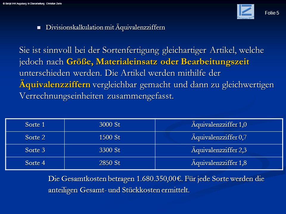 Folie 5 © Skript IHK Augsburg in Überarbeitung Christian Zerle Divisionskalkulation mit Äquivalenzziffern Divisionskalkulation mit Äquivalenzziffern S