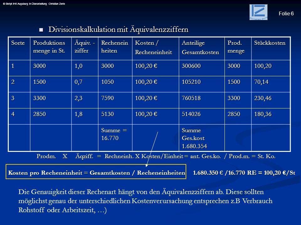 Folie 6 © Skript IHK Augsburg in Überarbeitung Christian Zerle Divisionskalkulation mit Äquivalenzziffern Divisionskalkulation mit Äquivalenzziffern P