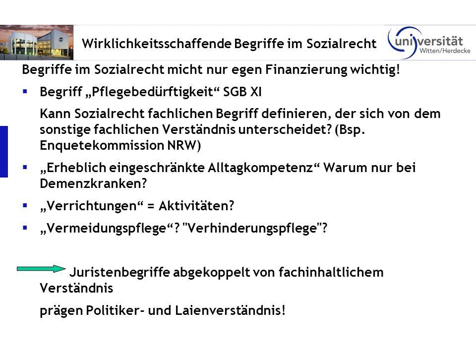 Wirklichkeitsschaffende Begriffe im Sozialrecht Begriffe im Sozialrecht micht nur egen Finanzierung wichtig! Begriff Pflegebedürftigkeit SGB XI Kann S
