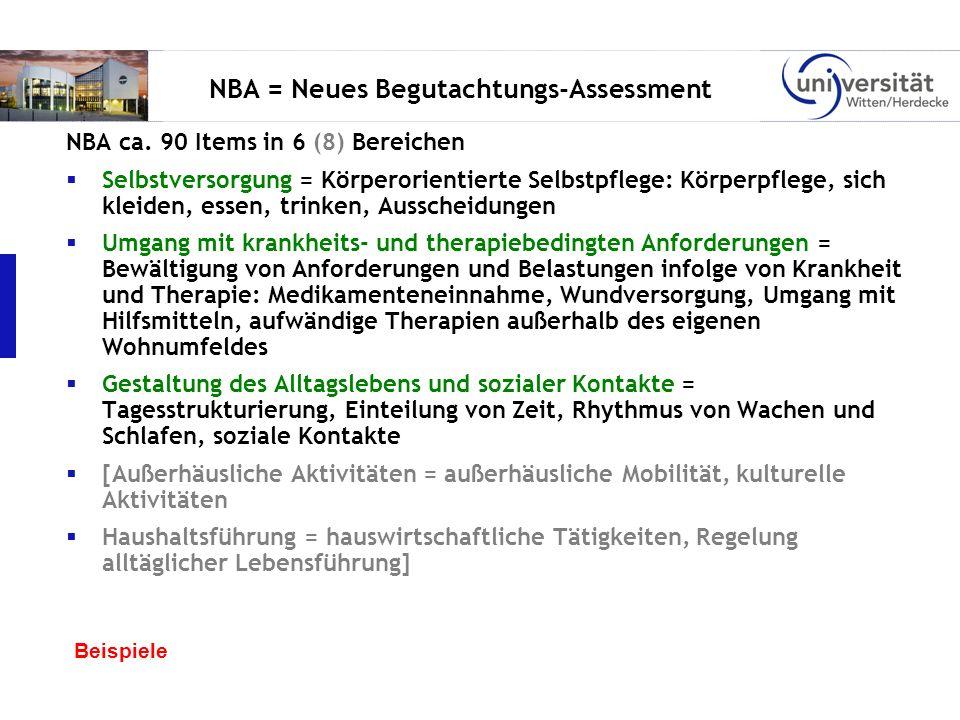NBA = Neues Begutachtungs-Assessment NBA ca. 90 Items in 6 (8) Bereichen Selbstversorgung = Körperorientierte Selbstpflege: Körperpflege, sich kleiden
