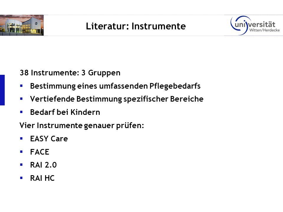 Literatur: Instrumente 38 Instrumente: 3 Gruppen Bestimmung eines umfassenden Pflegebedarfs Vertiefende Bestimmung spezifischer Bereiche Bedarf bei Ki