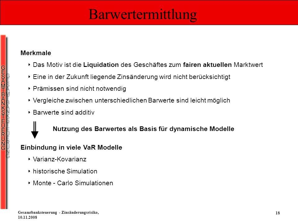 18 Gesamtbanksteuerung - Zinsänderungsrisiko, 10.11.2008 Barwertermittlung Merkmale Das Motiv ist die Liquidation des Geschäftes zum fairen aktuellen
