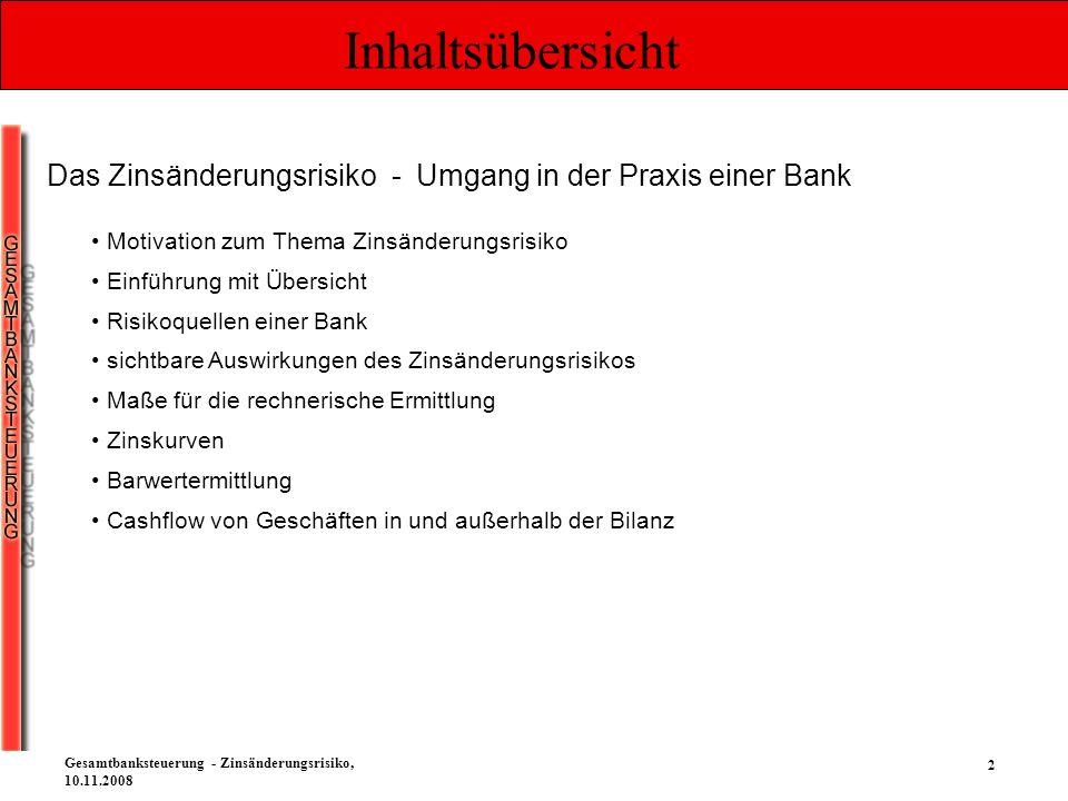 2 Gesamtbanksteuerung - Zinsänderungsrisiko, 10.11.2008 Inhaltsübersicht Das Zinsänderungsrisiko - Umgang in der Praxis einer Bank Motivation zum Them