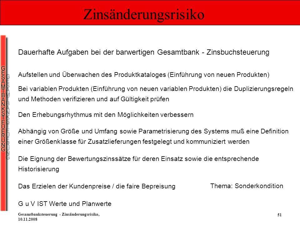 51 Gesamtbanksteuerung - Zinsänderungsrisiko, 10.11.2008 Zinsänderungsrisiko Dauerhafte Aufgaben bei der barwertigen Gesamtbank - Zinsbuchsteuerung Au
