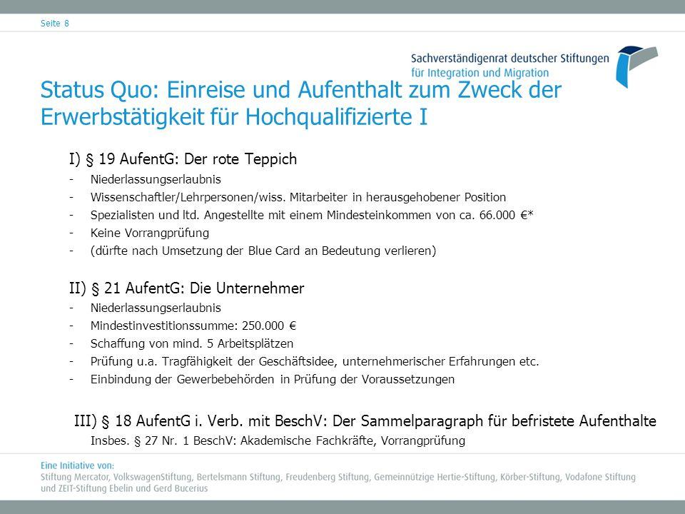 Seite 8 Status Quo: Einreise und Aufenthalt zum Zweck der Erwerbstätigkeit für Hochqualifizierte I I) § 19 AufentG: Der rote Teppich -Niederlassungser