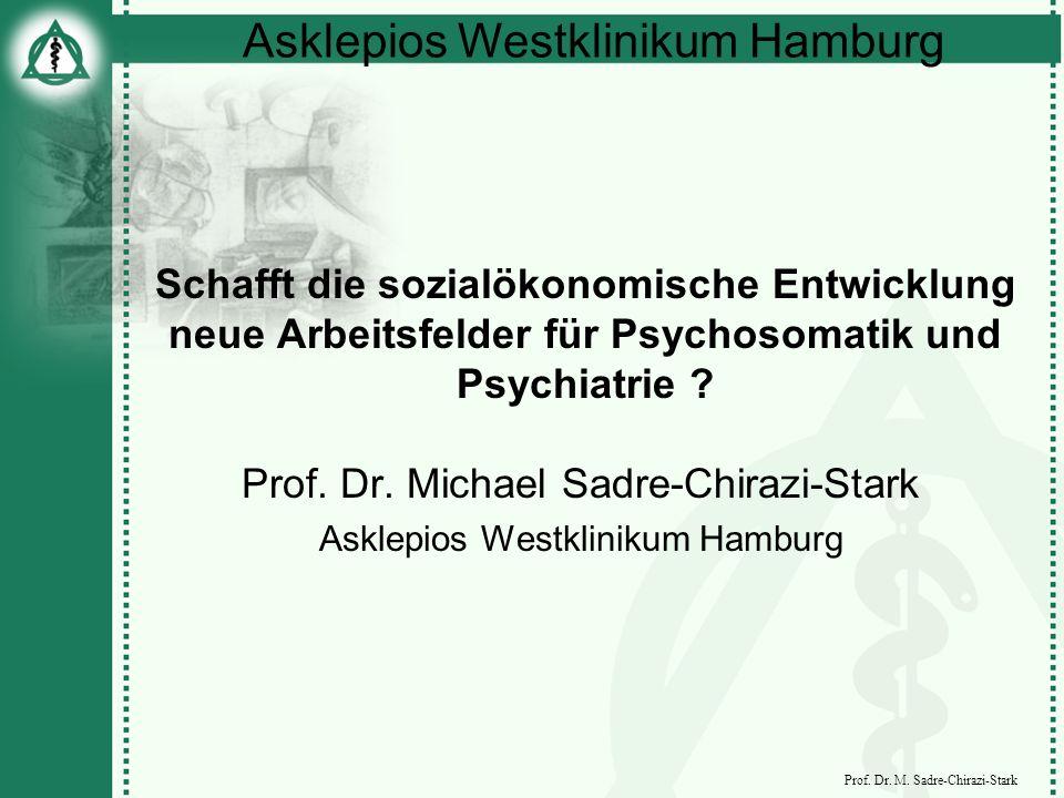 Asklepios Westklinikum Hamburg Prof. Dr. M. Sadre-Chirazi-Stark Schafft die sozialökonomische Entwicklung neue Arbeitsfelder für Psychosomatik und Psy