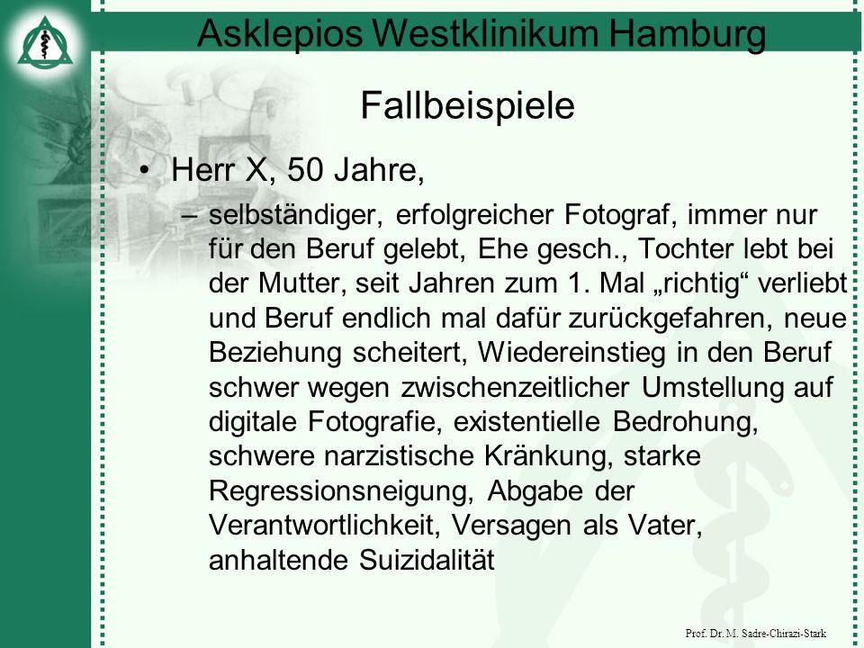 Asklepios Westklinikum Hamburg Prof. Dr. M. Sadre-Chirazi-Stark Fallbeispiele Herr X, 50 Jahre, –selbständiger, erfolgreicher Fotograf, immer nur für