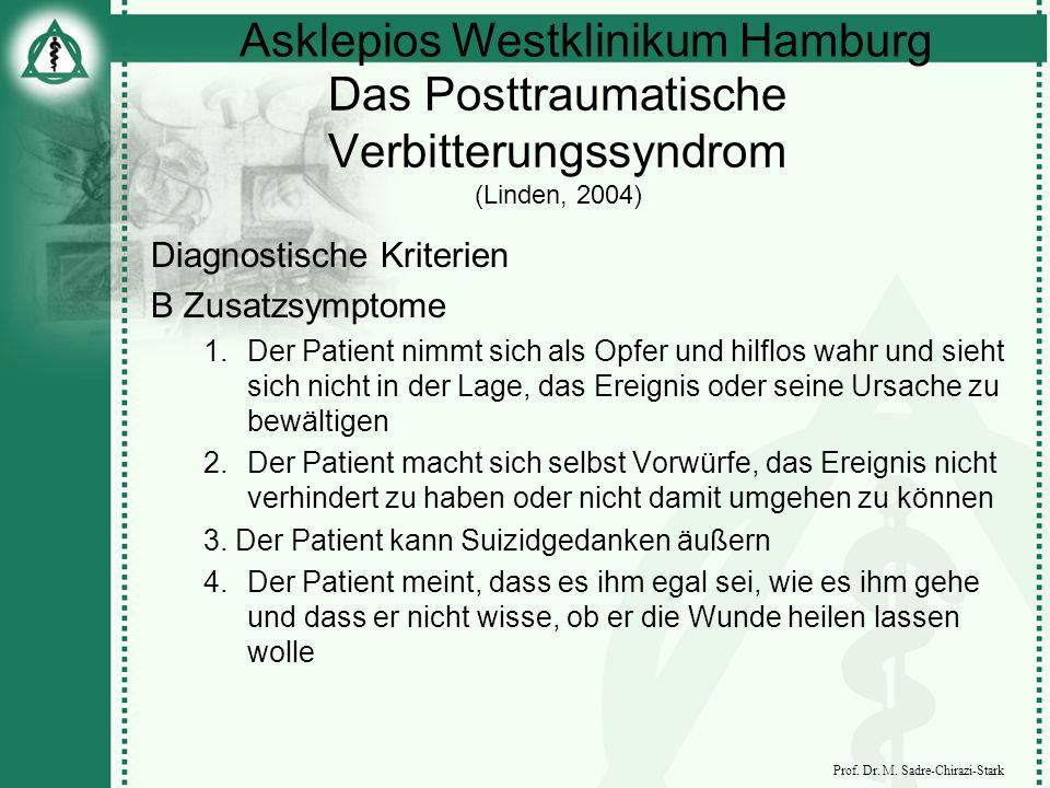 Asklepios Westklinikum Hamburg Prof. Dr. M. Sadre-Chirazi-Stark Das Posttraumatische Verbitterungssyndrom (Linden, 2004) Diagnostische Kriterien B Zus