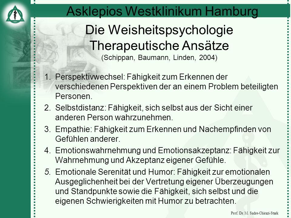 Asklepios Westklinikum Hamburg Prof. Dr. M. Sadre-Chirazi-Stark Die Weisheitspsychologie Therapeutische Ansätze (Schippan, Baumann, Linden, 2004) 1.Pe