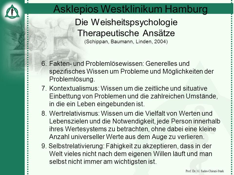 Asklepios Westklinikum Hamburg Prof. Dr. M. Sadre-Chirazi-Stark Die Weisheitspsychologie Therapeutische Ansätze (Schippan, Baumann, Linden, 2004) 6.Fa