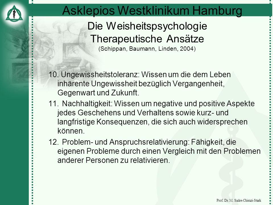 Asklepios Westklinikum Hamburg Prof. Dr. M. Sadre-Chirazi-Stark Die Weisheitspsychologie Therapeutische Ansätze (Schippan, Baumann, Linden, 2004) 10.
