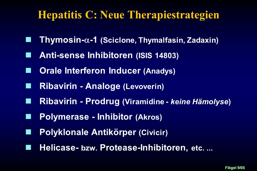 Flögel 9/05 Hepatitis C: Neue Therapiestrategien Thymosin- -1 (Sciclone, Thymalfasin, Zadaxin) Anti-sense Inhibitoren (ISIS 14803) Orale Interferon In