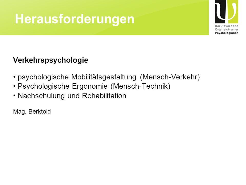Verkehrspsychologie psychologische Mobilitätsgestaltung (Mensch-Verkehr) Psychologische Ergonomie (Mensch-Technik) Nachschulung und Rehabilitation Mag