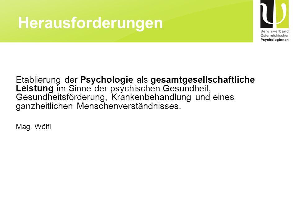 Etablierung der Psychologie als gesamtgesellschaftliche Leistung im Sinne der psychischen Gesundheit, Gesundheitsförderung, Krankenbehandlung und eine